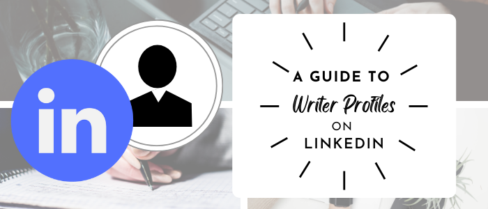 A Guide to Writer Profiles on LinkedIn