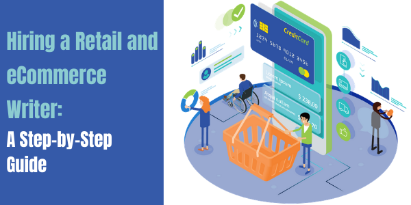Hiring a Retail and eCommerce Writer: A Step-by-Step Guide