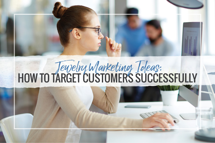 Jewelry Marketing Ideas: How to Target Customers Successfully