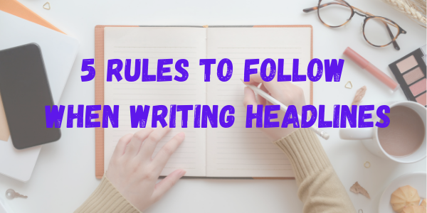 5 Rules to Follow When Writing Headlines