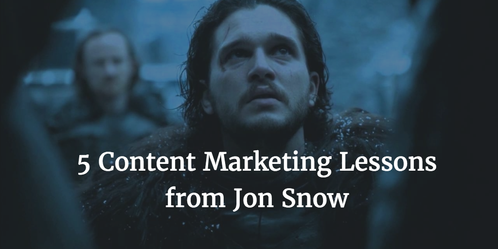 5 Things Jon Snow Can Teach Us About Content Marketing