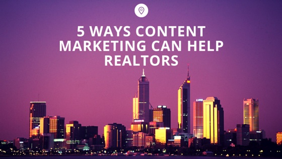 5 Ways Content Marketing Can Help Realtors Succeed