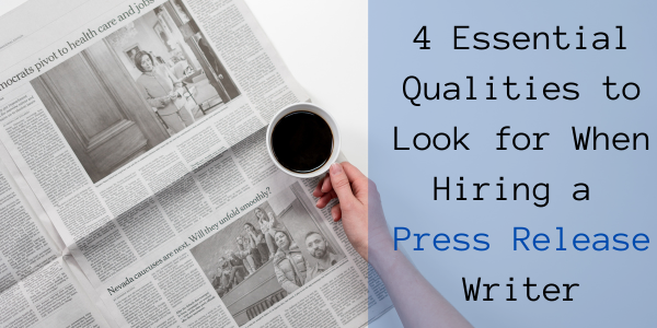 4 Essential Qualities to Look for When Hiring a Press Release Writer