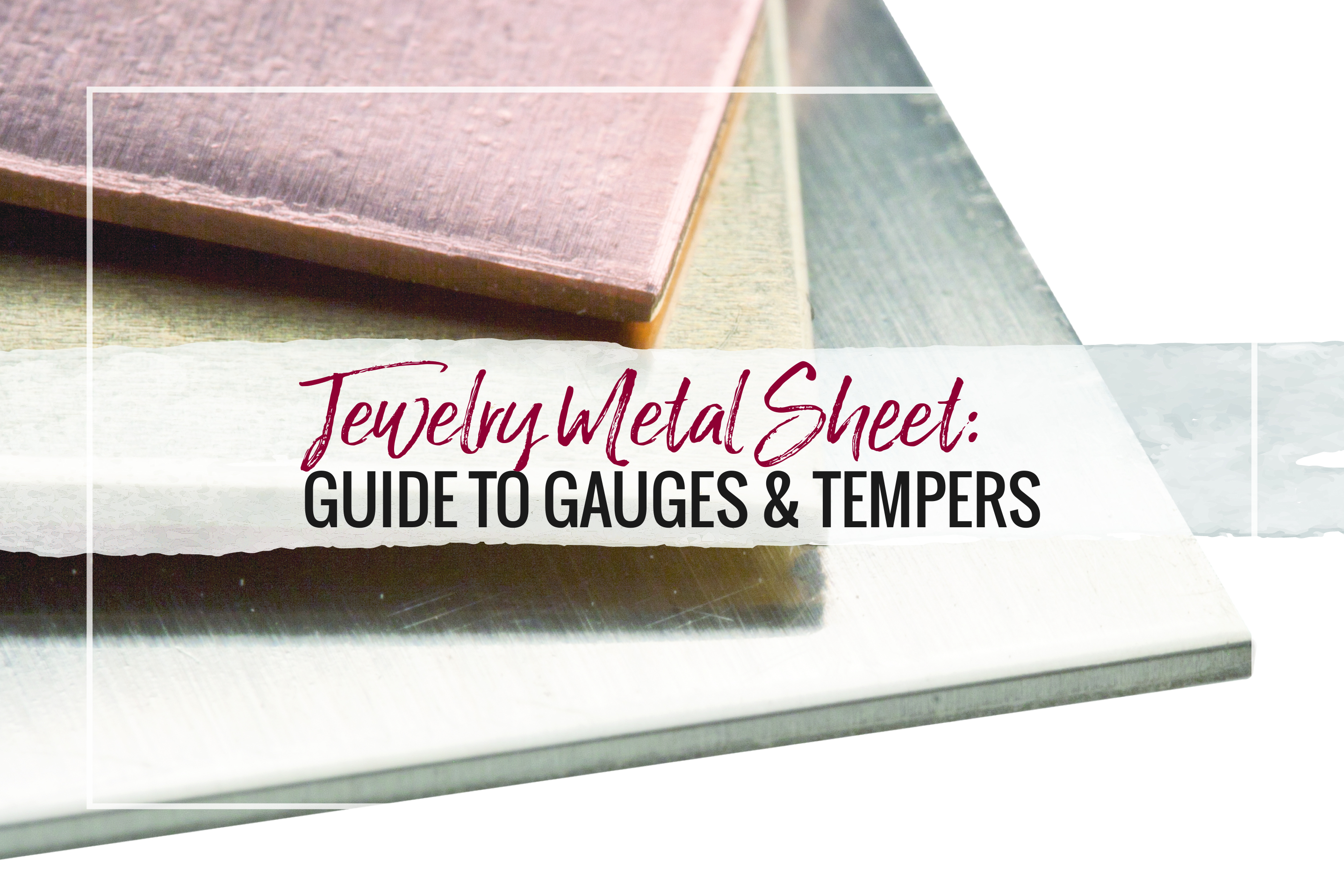 Which gauge and temper should you choose? Our helpful guide can help you choose the right metal sheet gauge and temper for your next jewelry-making project!