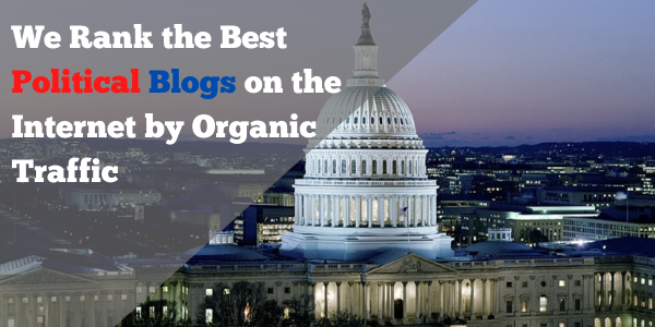 We Rank the Best Political Blogs on the Internet by Organic Traffic