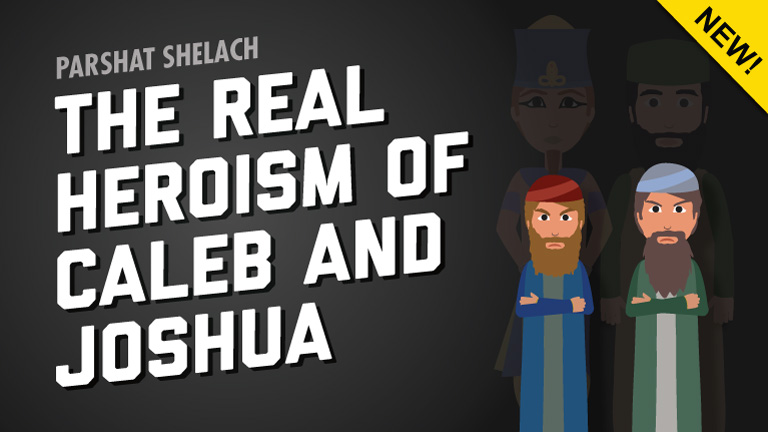 Parshat Shelach | The Real Heroism Of Caleb And Joshua
