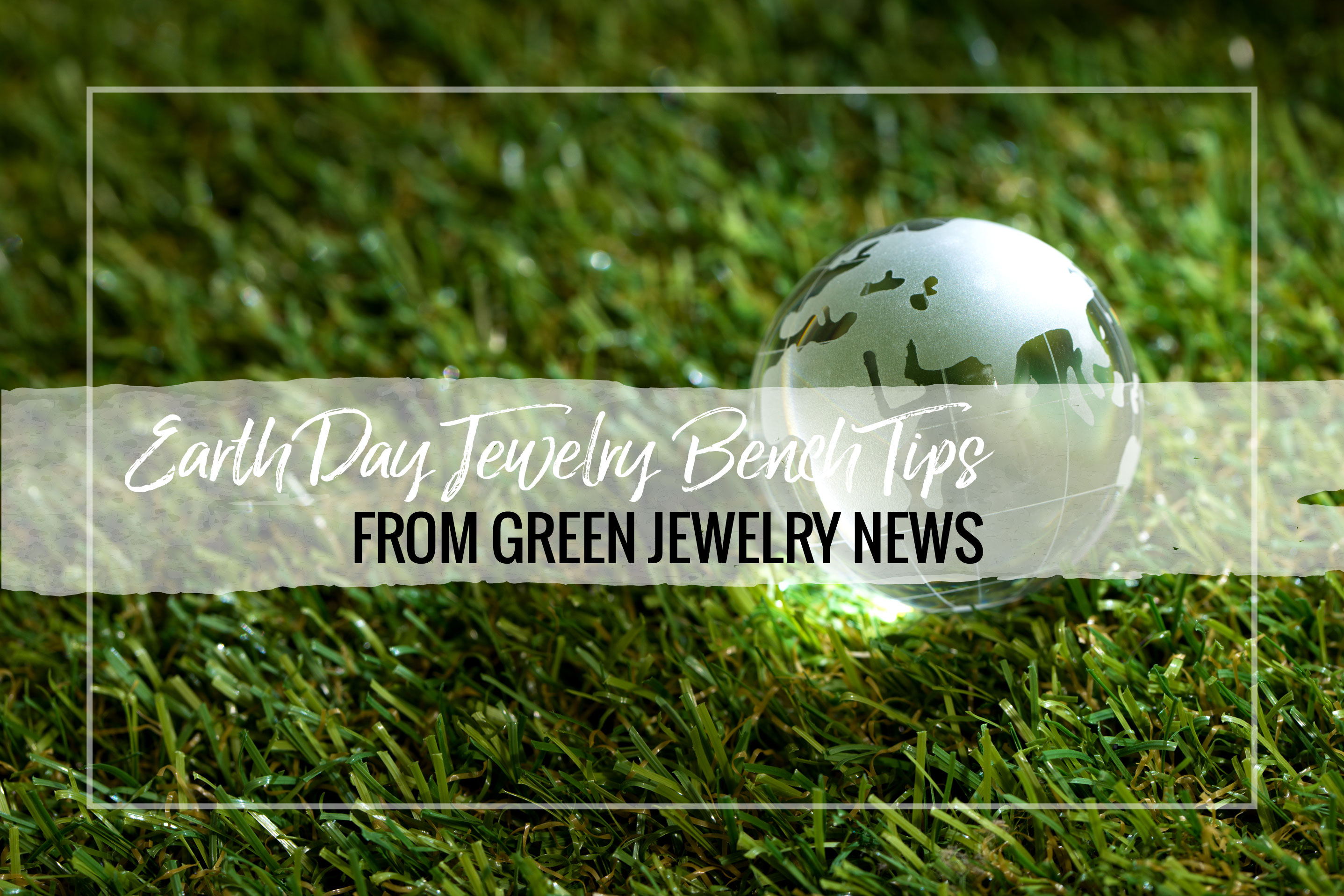Modify your studio habits to be more earth friendly. For Earth Day, Christine Dein shares how to make your jewelry bench more environmentally safe.
