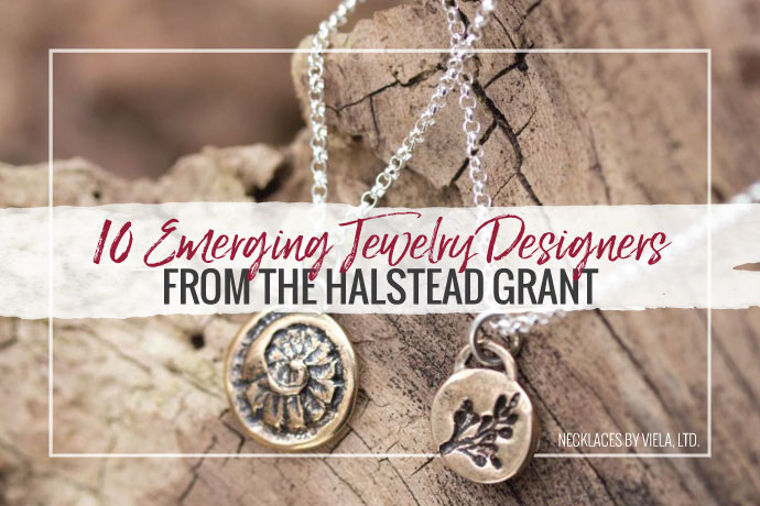 Learn more about the finalists of the 2015 Halstead Grant for new jewelry businesses. Each business has a unique story and beautiful designs.