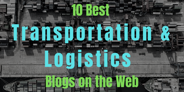 10 Best Transportation and Logistics Blogs on the Web