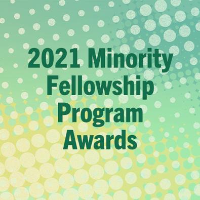 2021 Minority Fellowship Program Awardees Announced