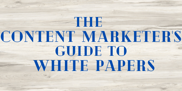 The Content Marketer's Guide to White Papers