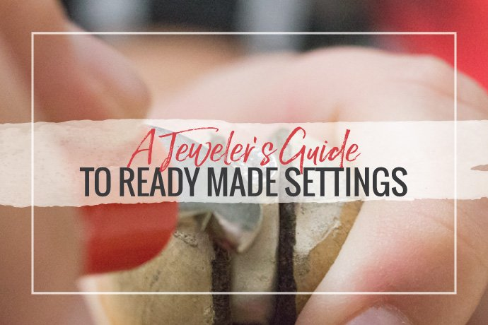 Review our quick quide to ready-made stone settings to make your jewelry fabrication time more efficient so you can focus on your custom work.