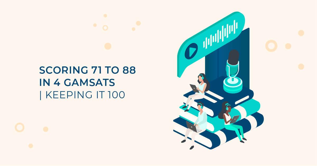 Scoring 71 to 88 in 4 GAMSATs