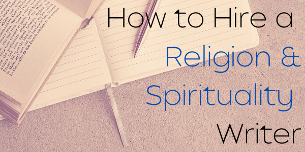 How to Hire a Religion & Spirituality Writer