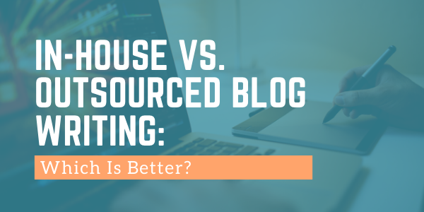 In-House vs. Outsourced Blog Writing: What Are The Differences?