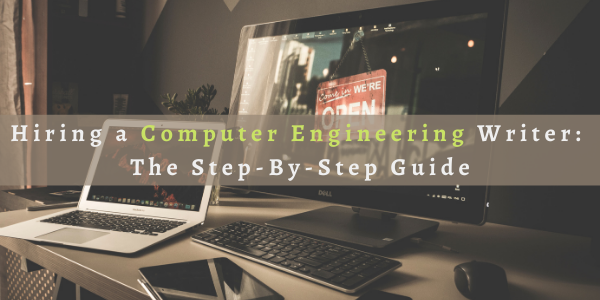 Hiring a Computer Engineering Writer: The Step-By-Step Guide