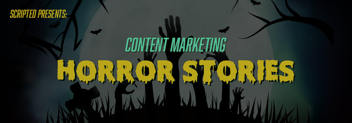 Scripted Presents: Content Marketing Horror Stories