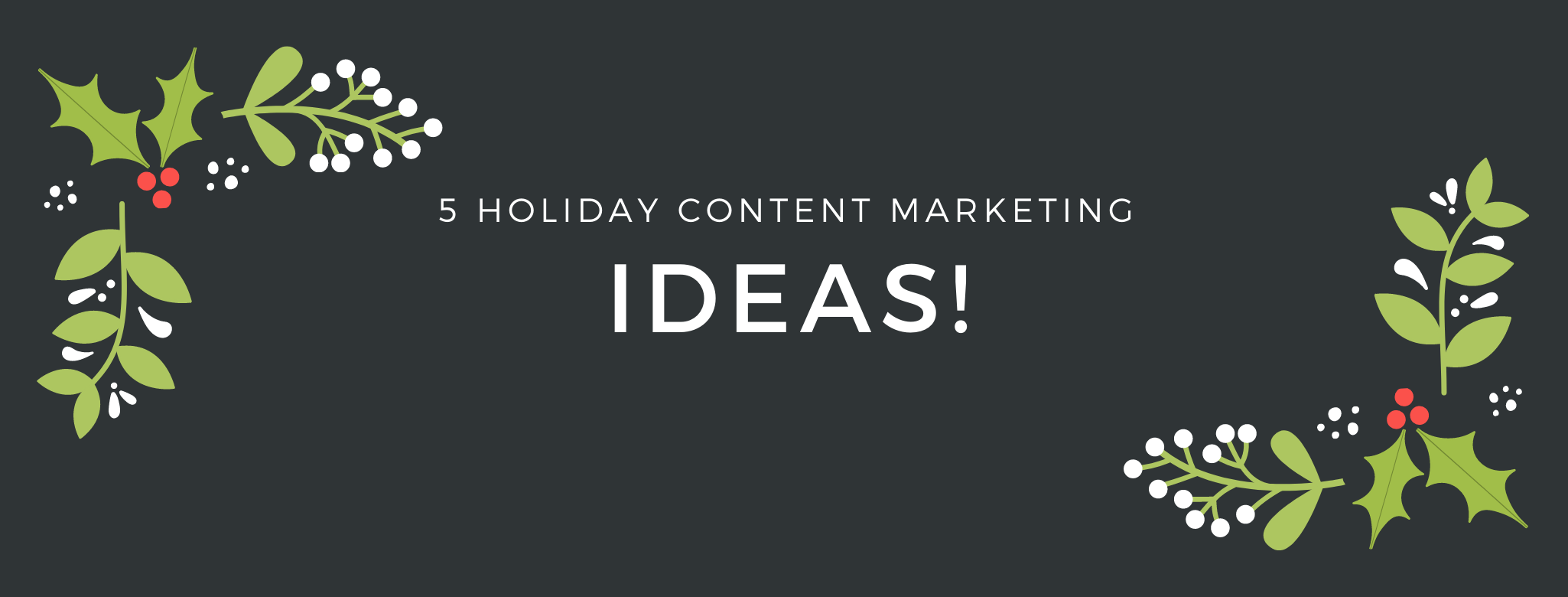 5 Quick Content Marketing Ideas for the Holidays