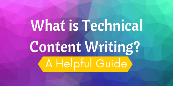 What is Technical Content Writing? A Helpful Guide