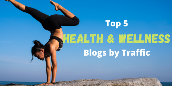 Top 5 Health and Wellness Blogs by Traffic