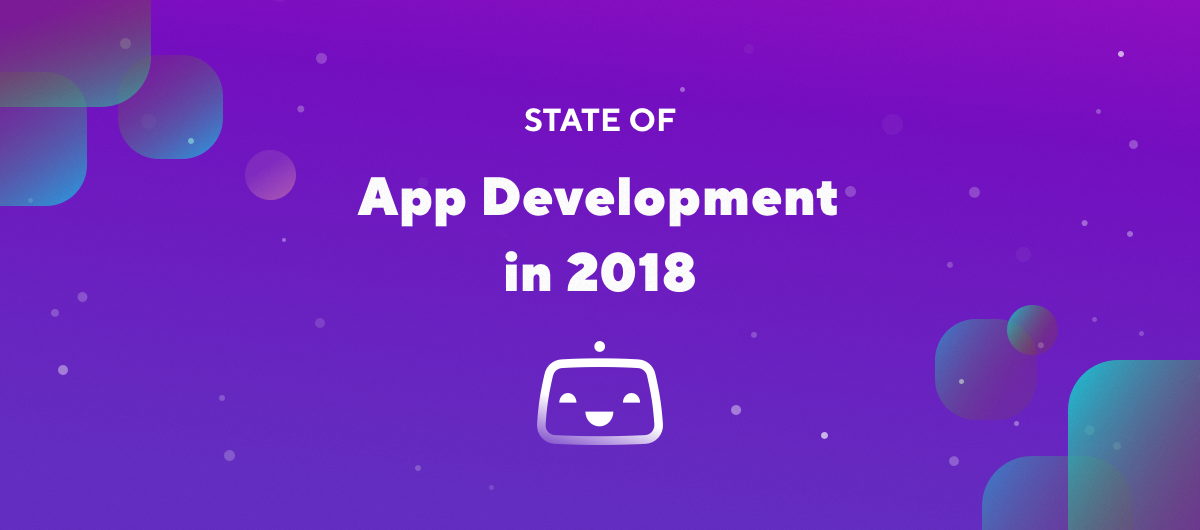 State of App Development in 2018