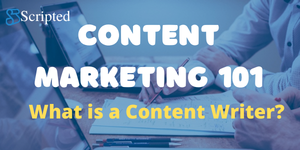 Content Marketing 101: What is a Content Writer?