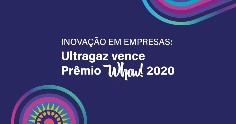 Inovação em empresas: Ultragaz vence Prêmio Whow! 2020