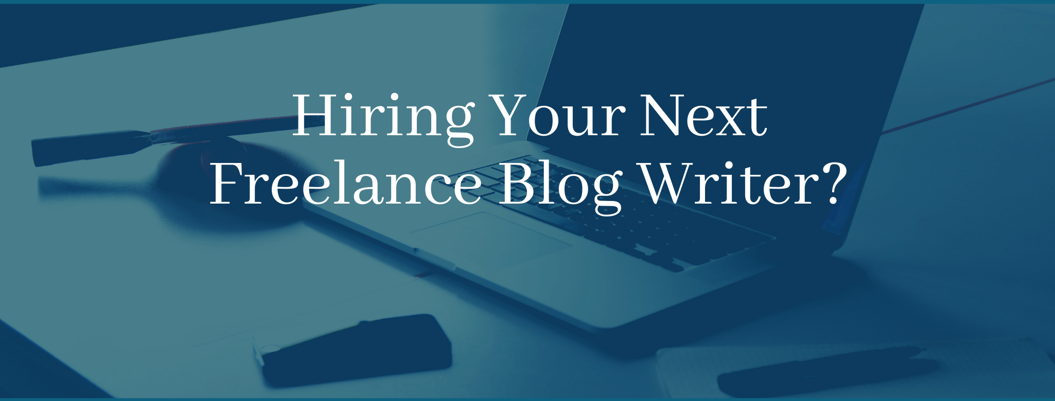 How to Hire Quality Freelance Blog Writers
