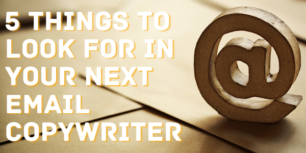 5 Things to Look for in Your Next Email Copywriter